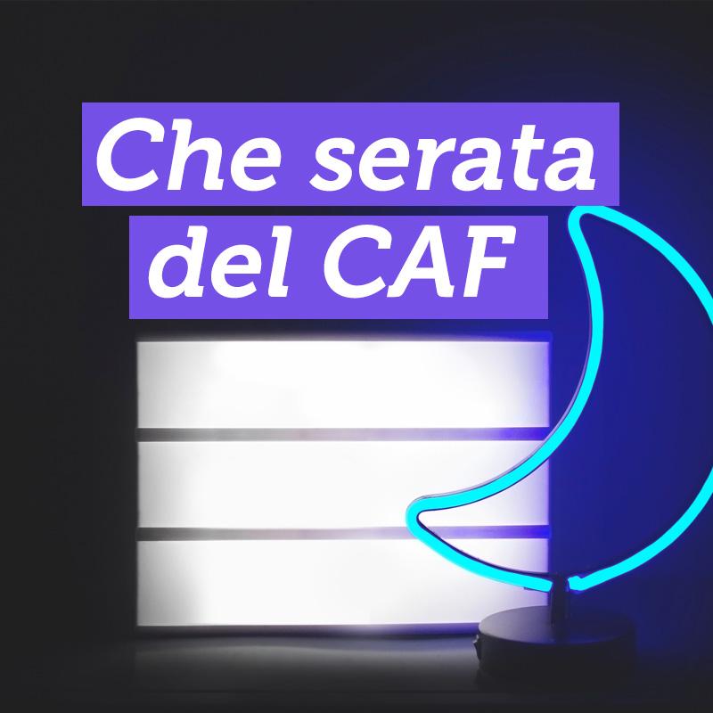Che serata del CAF